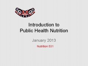 Introduction to Public Health Nutrition January 2013 Nutrition