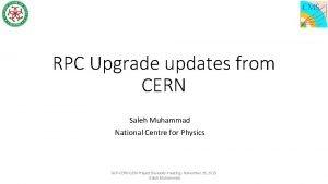 RPC Upgrade updates from CERN Saleh Muhammad National