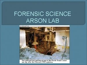 FORENSIC SCIENCE ARSON LAB ARSON LAB WARM UP