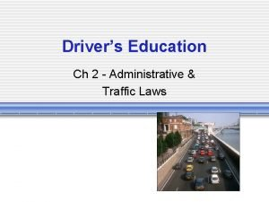 Drivers Education Ch 2 Administrative Traffic Laws Administrative
