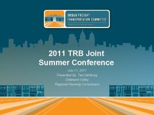 2011 TRB Joint Summer Conference July 11 2011