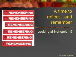 A time to reflectand remember Looking at Nehemiah