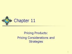 Chapter 11 Pricing Products Pricing Considerations and Strategies