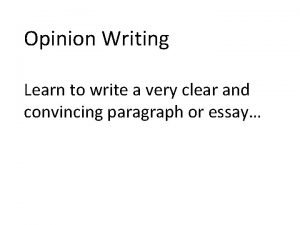 Opinion Writing Learn to write a very clear