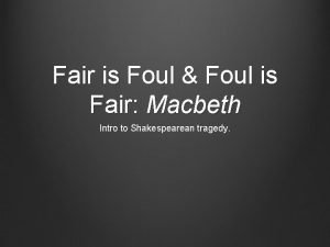 Fair is Foul Foul is Fair Macbeth Intro