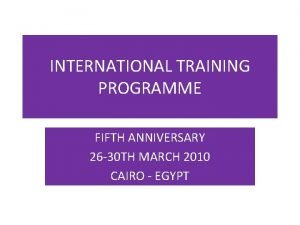 INTERNATIONAL TRAINING PROGRAMME FIFTH ANNIVERSARY 26 30 TH