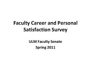 Faculty Career and Personal Satisfaction Survey ULM Faculty