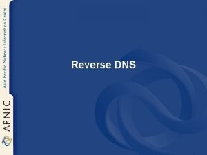 Reverse DNS Overview Principles Creating reverse zones Setting
