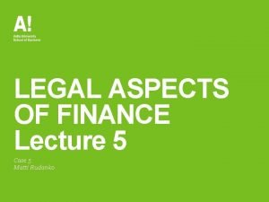 LEGAL ASPECTS OF FINANCE Lecture 5 Case 5