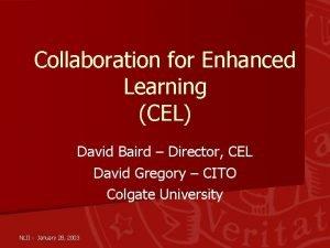 Collaboration for Enhanced Learning CEL David Baird Director