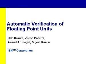 Automatic Verification of Floating Point Units Udo Krautz