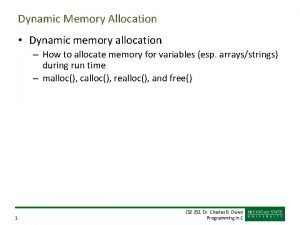 Dynamic Memory Allocation Dynamic memory allocation How to