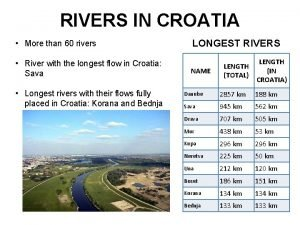 RIVERS IN CROATIA More than 60 rivers River