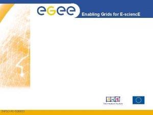 Enabling Grids for Escienc E INFSORI508833 Outline Enabling