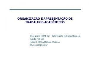 ORGANIZAO E APRESENTAO DE TRABALHOS ACADMICOS Disciplina HSM