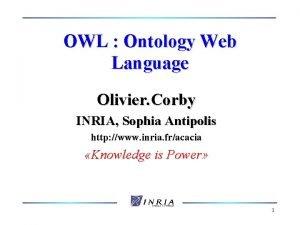 OWL Ontology Web Language Olivier Corby INRIA Sophia