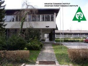 HRVATSKI UMARSKI INSTITUT CROATIAN FOREST RESEARCH INSTITUTE 68