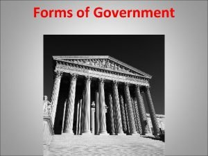 Forms of Government Compare Contrast Various Forms of