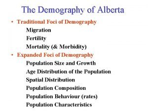 The Demography of Alberta Traditional Foci of Demography