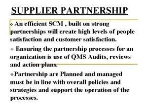 SUPPLIER PARTNERSHIP An efficient SCM built on strong