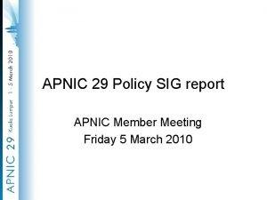 APNIC 29 Policy SIG report APNIC Member Meeting