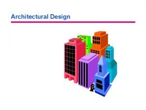 Architectural Design Objectives Architectural Design You will be
