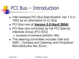 PCI Bus Introduction n Intel released PCI Bus