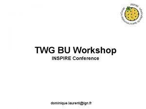 TWG BU Workshop INSPIRE Conference dominique laurentign fr