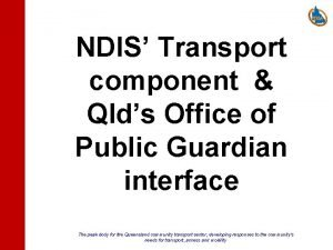 NDIS Transport component Qlds Office of Public Guardian