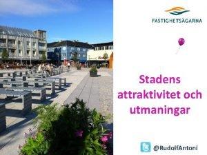 Stadens attraktivitet och utmaningar Antoni Research Rudolf Antoni