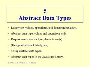 5 Abstract Data Types Data types values operations