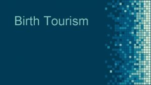 Birth Tourism What is Birth Tourism It is