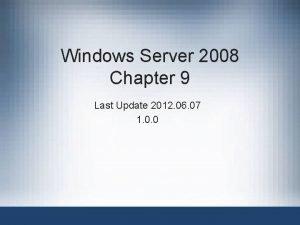 Windows Server 2008 Chapter 9 Last Update 2012