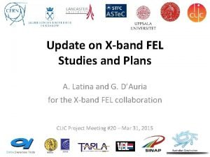 Update on Xband FEL Studies and Plans A
