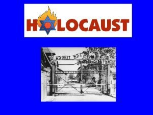 The Holocaust The Holocaust The systemic murder of