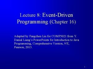 Lecture 8 EventDriven Programming Chapter 16 Adapted by