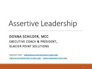 Assertive Leadership DONNA SCHILDER MCC EXECUTIVE COACH PRESIDENT