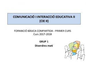 COMUNICACI I INTERACCI EDUCATIVA II CIE II FORMACI