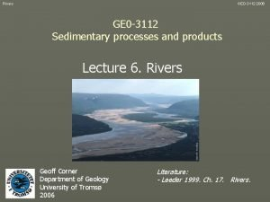 Rivers GEO3112 2006 GE 0 3112 Sedimentary processes