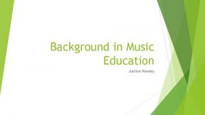Background in Music Education Justice Hawley The Beginning