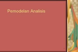 Pemodelan Analisis 1 Analisis Kebutuhan Menentukan karakteristik operasional