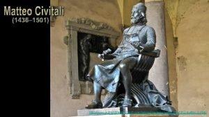 http www authorstream comPresentationsandamichaela1841952 matteocivitali Matteo Civitali 1436