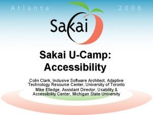 Sakai UCamp Accessibility Colin Clark Inclusive Software Architect