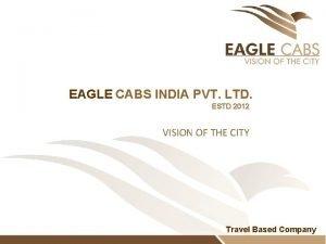 EAGLE CABS INDIA PVT LTD ESTD 2012 VISION