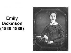 Emily Dickinson 1830 1886 LIFE Born Dec 1830