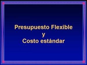 Presupuesto Flexible y Costo estndar Introduccin Hemos discutido