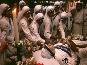 Tribute to Mother Teresa 1910 1947 8 Click