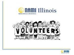 Volunteers Every member is a potential volunteer Volunteers