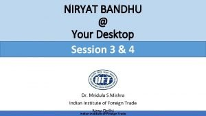 Niryat BandhuYour Desktop NIRYAT BANDHU Your Desktop Session