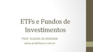 ETFs e Fundos de Investimentos PROF ELISSON DE